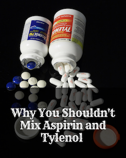Consistently taking high doses of Tylenol and aspirin is dangerous to your liver and stomach.