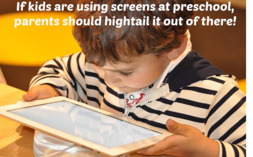 Spending time on screens at preschool is a waste of time, developmentally inappropriate, and harmful to kids.