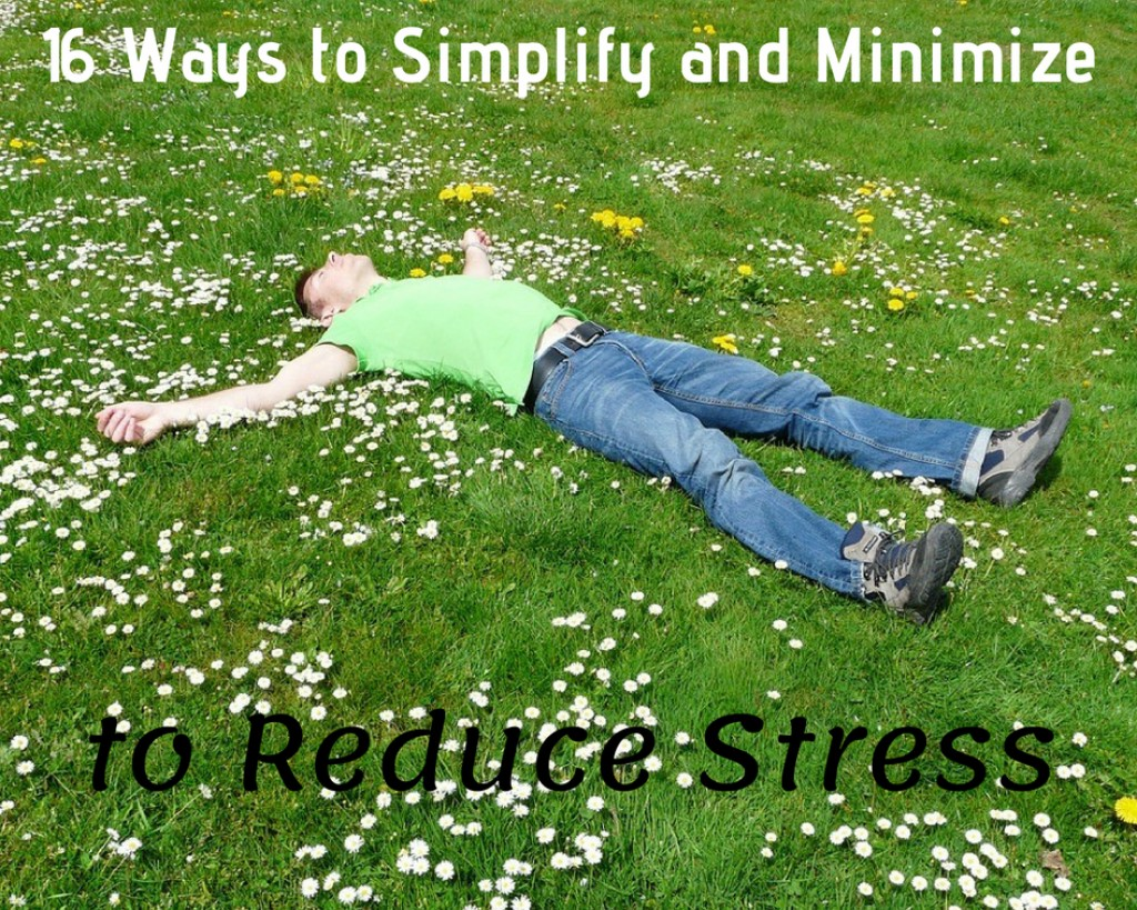 16 Ways to Simplify and Minimize Your Life to Reduce Stress