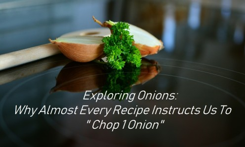 "Exploring Onions: Why Most Recipes Instruct Us to ""Chop One Onion"""