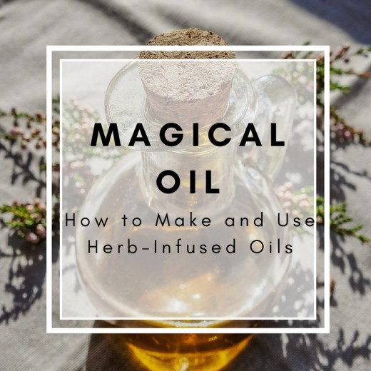 How to Make and Use Magical, Herb-Infused Oils