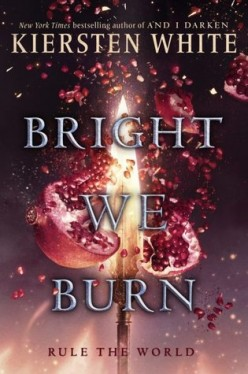 Bright We Burn; Book 3 the Conquers Saga by Kiersten White: Book Review