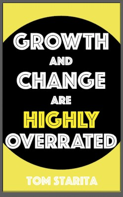 Growth and Change Are Highly Overrated by Tom Starita