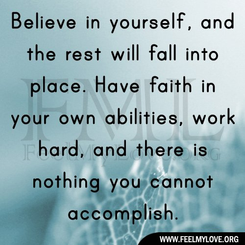Have faith in yourself.