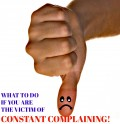What to Do If You Are the Victim of Constant Complaining