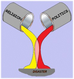 RELIGION AND POLITICS: A RECIPE FOR DISASTER