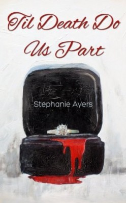 Book Review on Til Death Do Us Part by Stephanie Ayers