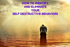 How to Identify and Get Rid of Your Self Destructive Behaviors