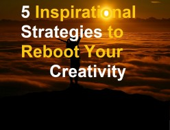 5 Inspirational Strategies to Reboot Your Creativity Today
