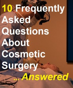 10 Frequently Asked Questions About Cosmetic Surgery Answered