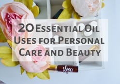 20 Essential Oil Uses for Personal Care and Beauty