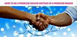 How to Be a Problem Solver Instead of a Problem Maker