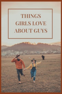 50 Things Girls Like About Guys: What Makes Them Want You?