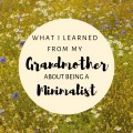 What I Learned From My Grandmother About Being Minimalist