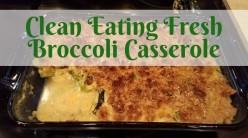 Clean Eating Fresh Broccoli Casserole