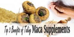 Top 3 Benefits of Taking Maca Supplements