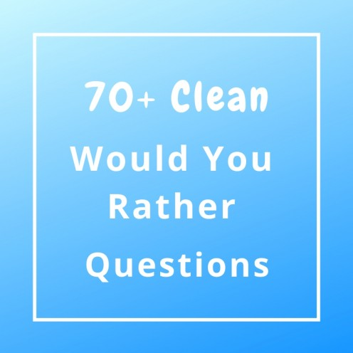 70+ Clean Would You Rather Questions