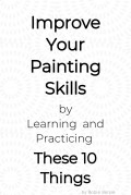 10 Things to Learn and Practice to Improve Your Painting Skills