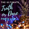 The Ultimate Party List of Ridiculous Truth or Dare Questions to Ask Your Friends
