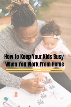 Keeping Your Kids and Baby Busy When You Work From Home