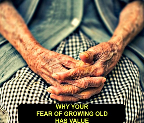 Why Your Fear of Growing Old Has Value