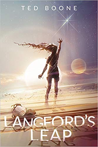 LANGFORD'S LEAP, THE DEBUT NEW SCI FI NOVEL FROM TED BOONE.