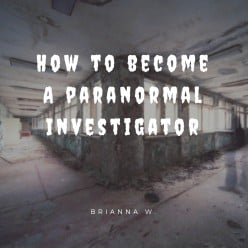 How to Become a Paranormal Investigator