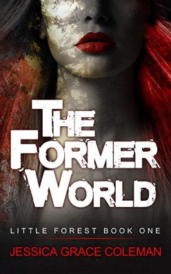 The Former World (A Little Forest Book One) by Jessica Grace Coleman