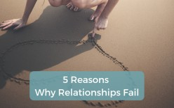 5 Reasons Why Relationships Fail
