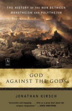 A Book Review on Jonathan Kirsch's God against the Gods: The History of the War between Monotheism and Polytheism