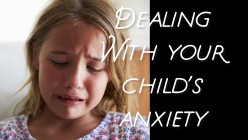 How to Help Your Child With Anxiety Issues