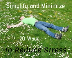 20 Ways to Simplify and Minimize Your Life to Reduce Stress