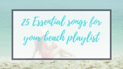 25 Essential Songs for your Beach Music Playlist