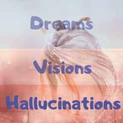Learn How to Understand Dreams, Visions, and Hallucinations