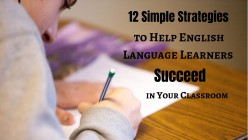 12 Simple Strategies to Help English Language Learners Succeed in the Classroom