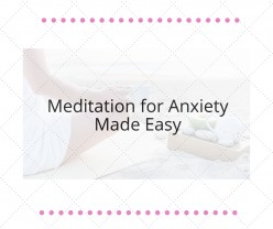 Meditation for Anxiety Made Easy