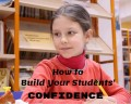 10 Top Ways to Build Your Students' Confidence