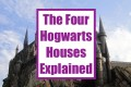 Harry Potter: The Four Hogwarts Houses Explained