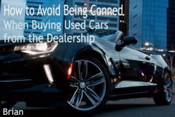 How to Avoid Being Conned When Buying Used Cars from the Dealership
