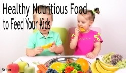 Healthy Nutritious Food to Feed Your Kids
