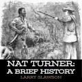 Nat Turner: A Brief History