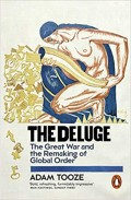 The Deluge: The Great War and the Remaking of the Global Order - Another Bold Geo-analysis of Adam Tooze