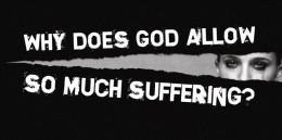Why Does God Allow So Much Suffering?