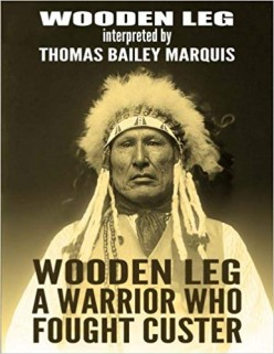 Wooden Leg: A Warrior Who Fought Custer: Review and Reflection