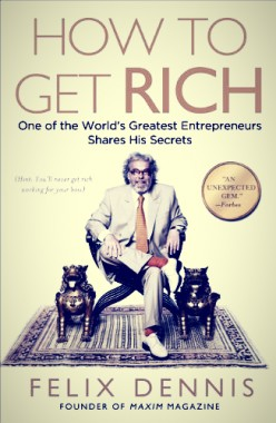 No-Fuss Review of How to Get Rich by Felix Dennis