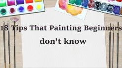 18 Tips That Painting Beginners Don't Know