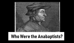 Who Were the Anabaptists? Part 1