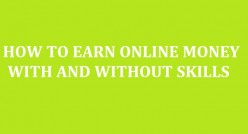 EARN ONLINE MONEY WITH AND WITHOUT SKILLS