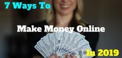 7 Ways To Make Money Online In 2019