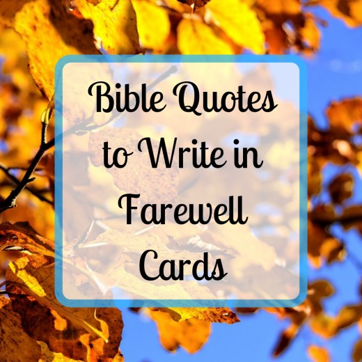If you need inspiration for what to write in a farewell card, consider these quotes from the Bible.